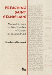 New book by Stanislava Kuzmová: Preaching Saint Stanislaus. Medieval Sermons on Saint Stanislaus of Cracow, His Image and Cult